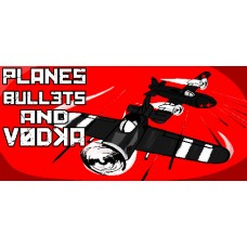 Planes, Bullets and Vodka